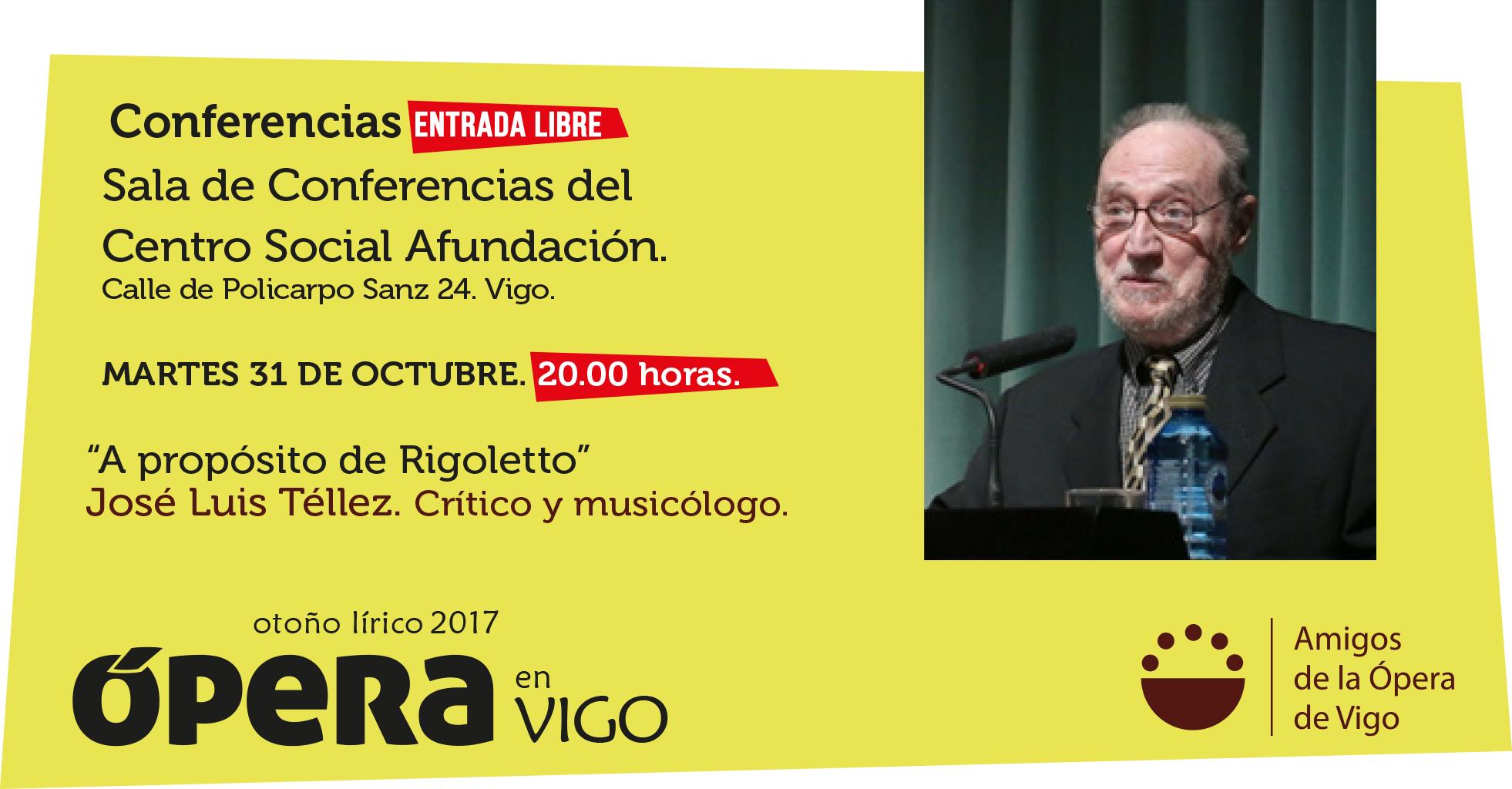 Conferencia: A propósito de Rigoletto. José Luis Téllez. Crítico y musicólo Martes 31 de octubre de 2017